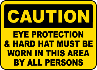 Caution Eye Protection & Hard Hat Must Be Worn In This Area By All Persons sign