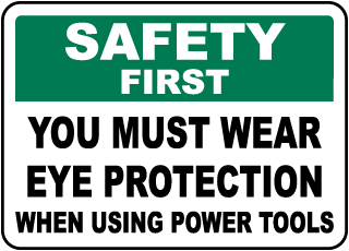 Safety First You Must Wear Eye Protection When Using Power Tools sign