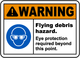 Warning Flying Debris Hazard. Eye Protection Required Beyond This Point.
