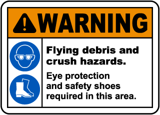 Warning Flying Debris And Crush Hazards. Eye Protection And Safety Shoes Required In This Area.