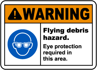 Warning Flying Debris Hazard. Eye Protection Required In This Area.