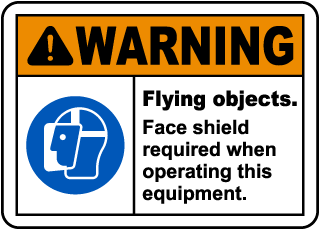Warning Flying Objects. Face Shield Required When Operating This Equipment.