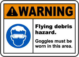 Warning Flying Debris Hazard. Goggles Must Be Worn In This Area.