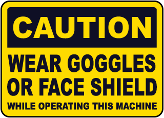 Caution Wear Goggles Or Face Shield While Operating This Mechine
