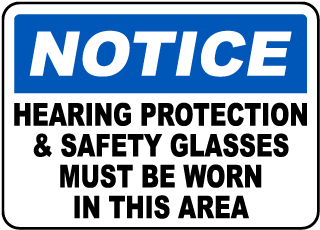 Notice Hearing Protection & Safety Glasses Must Be Worn In This Area sign