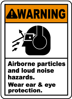 Warning Airborne particles and loud noise hazards. Wear ear & eye protection sign