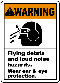 Warning Flying debris and loud noise hazards. Wear ear & eye protection sign