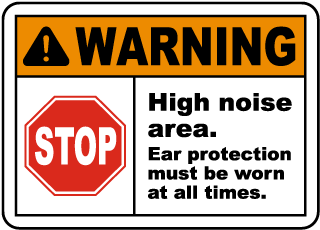 Warning High noise area. Ear protection must be worn at all times sign