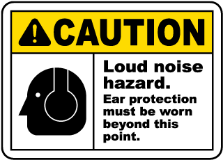 Caution Loud noise hazard. Ear protection must be worn beyond this point sign