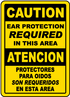 Caution Ear Protection Required In This Area / Atencion Protectores Para Oidos sign