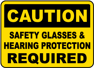 Caution Safety Glasses And Hearing Protection REQUIRED