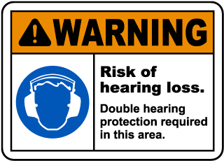 Warning Risk Of Hearing Loss. Double Hearing Protection Required In This Area.