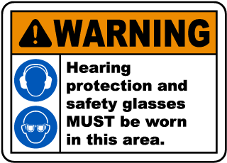 Warning Hearing Protection And Safety Glasses MUST Be Worn In This Area.