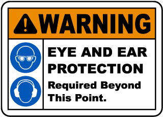 Warning Eye And Ear Protection Required Beyond This Point.