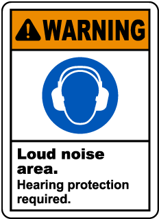 Warning Loud Noise Area. Hearing Protection Required.