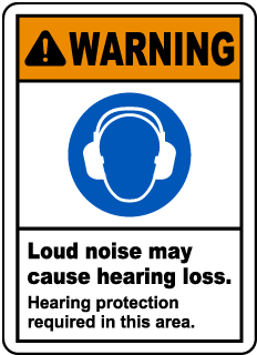 Warning Loud Noise May Cause Hearing Loss. Hearing Protection Required In This Area.