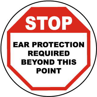 STOP: Ear Protection Required Beyond This Point.