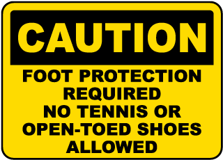 Caution Foot Protection Required No Tennis Or Open-Toed Shoes Allowed Sign