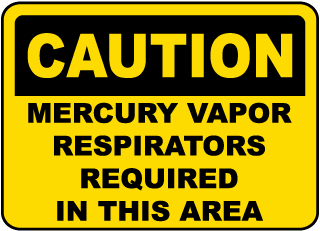 Caution Mercury Vapor Respirators Required In This Area Sign