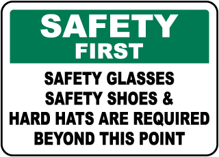 Safety First Safety Glasses Safety Shoes & Hard Hats Are Required Beyond This Point sign