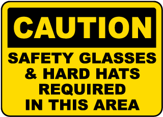 Caution Safety Glasses & Hard Hats Required In This Area sign