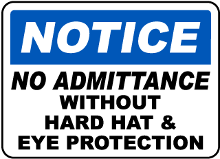 Notice No Admittance Without Hard Hat Eye Protection Sign