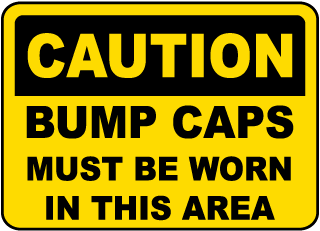 Caution Bump Caps Must Be Worn In This Area Sign