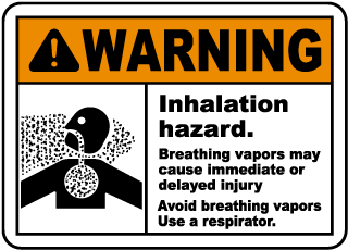 Warning Inhalation hazard Breathing vapors may cause immediate or delayed injury Use a respirator Sign