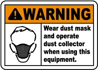 Warning Wear dust mask and operate dust collector when using this equipment Sign