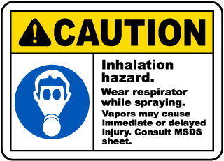 Caution Inhalation hazard Wear respirator while spraying Vapors may cause immediate or delayed injury Sign