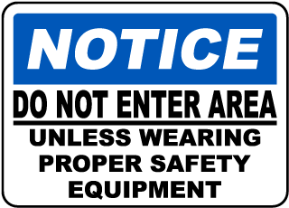 Notice Do Not Enter Area Unless Wearing Proper Safety Equipment Sign