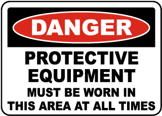 Danger Protective Equipment Must Be Worn In This Area At All Times Sign