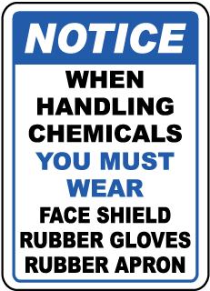 Notice When Handling Chemicals You Must Wear Face Shield Rubber Gloves Rubber Apron Sign