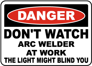 Danger Don't Watch Arc Welder At Work The Light Might Blind You Sign