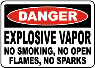 Danger Explosive Vapor No Smoking, No Open Flames, No Sparks sign