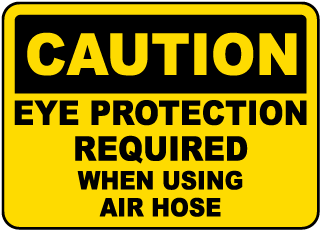 Caution Eye Protection Required When Using Air Hose sign