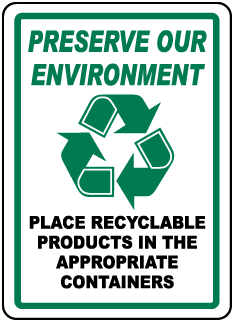 Preserve Our Environment Place Recyclable Products In The Appropriate Containers Sign