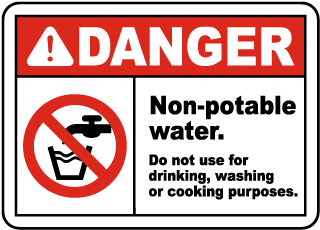 Danger Non-potable water. Do not use for drinking, washing or cooking purposes sign