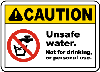 Caution Unsafe water. Not for drinking or personal use sign