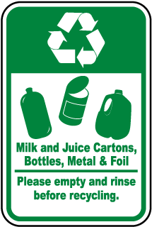 Milk and Juice Containers, Bottles, Metal & Foil Please empty and rinse before recycling Sign