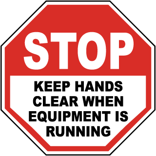 Stop Keep Hands Clear When Equipment Is Running Label