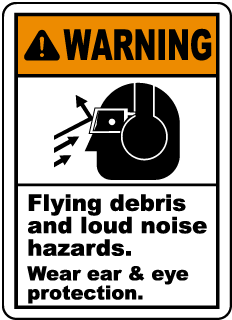 Warning Flying debris and loud noise hazards. Wear ear & eye protection label