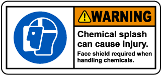 Warning Chemical Splash Can Cause Injury. Face Shield Required When Handling Chemicals. Label