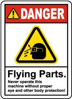 Danger Flying Parts. Never Operate This Machine Without Proper Eye And Other Body Protection! Label