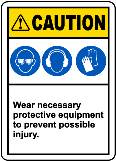 Caution Wear Necessary Protective Equipment To Prevent Possible Injury.  Label