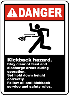 Danger Kickback hazard Stay clear of feed and discharge areas during operation.. Label
