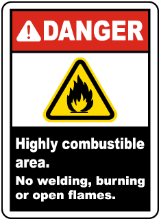 Danger Highly Combustible Area. No Welding, burning or open flames.