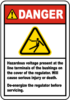 Danger Hazardous Voltage Label present at the line terminals of the bushings on the cover of the regulator. Will cause serious injury or death. De-energize the regulator before servicing.