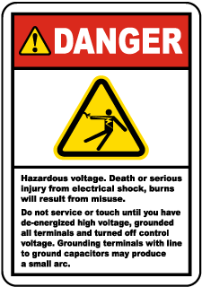 Danger Hazardous Voltage Label. Death or serious injury from electrical shock, burns will result from misuse. Do not service or touch until you have de-energized high voltage, grounded all terminals and turned off control voltage. Grounding terminals with