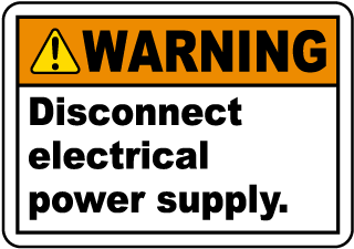 Warning Disconnect Electrical Power Supply.